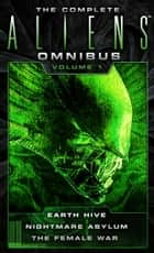 The Complete Aliens Omnibus: Volume One (Earth Hive, Nightmare Asylum, The Female War) ebook by Steve Perry,Stephani Perry
