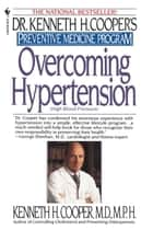 Overcoming Hypertension - Preventive Medicine Program ebook by Kenneth H. Cooper