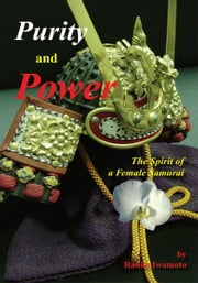 Purity and Power - The Spirit of a Female Samurai ebook by Ranko Iwamoto