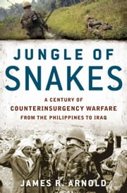 Jungle of Snakes - A Century of Counterinsurgency Warfare from the Philippines to Iraq ebook by James R. Arnold