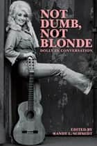 Not Dumb, Not Blonde: Dolly In Conversation ebook by Dolly Parton, Randy Schmidt