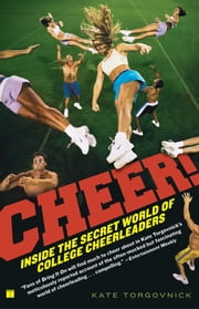 Cheer! - Inside the Secret World of College Cheerleaders ebook by Kate Torgovnick