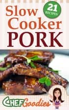 Slow Cooker Pork Recipes ebook by Chef Goodies