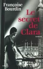 Le Secret de Clara ebook by Françoise BOURDIN