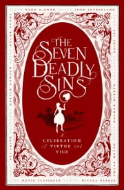 The Seven Deadly Sins - A Celebration of Virtue and Vice ebook by Nicola Barker,Dylan Evans,McEwen,Rowson,Flusfeder,Smith,Sutherland,Porter,Clark