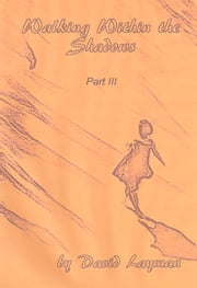 Walking Within the Shadows: Part III ebook by David Layman