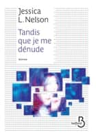 Tandis que je me dénude ebook by Jessica L. NELSON