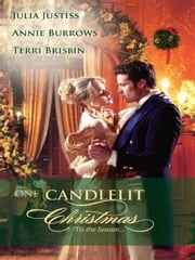 One Candlelit Christmas - Christmas Wedding Wish\The Rake's Secret Son\Blame It on the Mistletoe ebook by Julia Justiss,Annie Burrows,Terri Brisbin