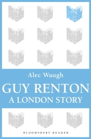 Guy Renton - A London Story ebook by Alec Waugh