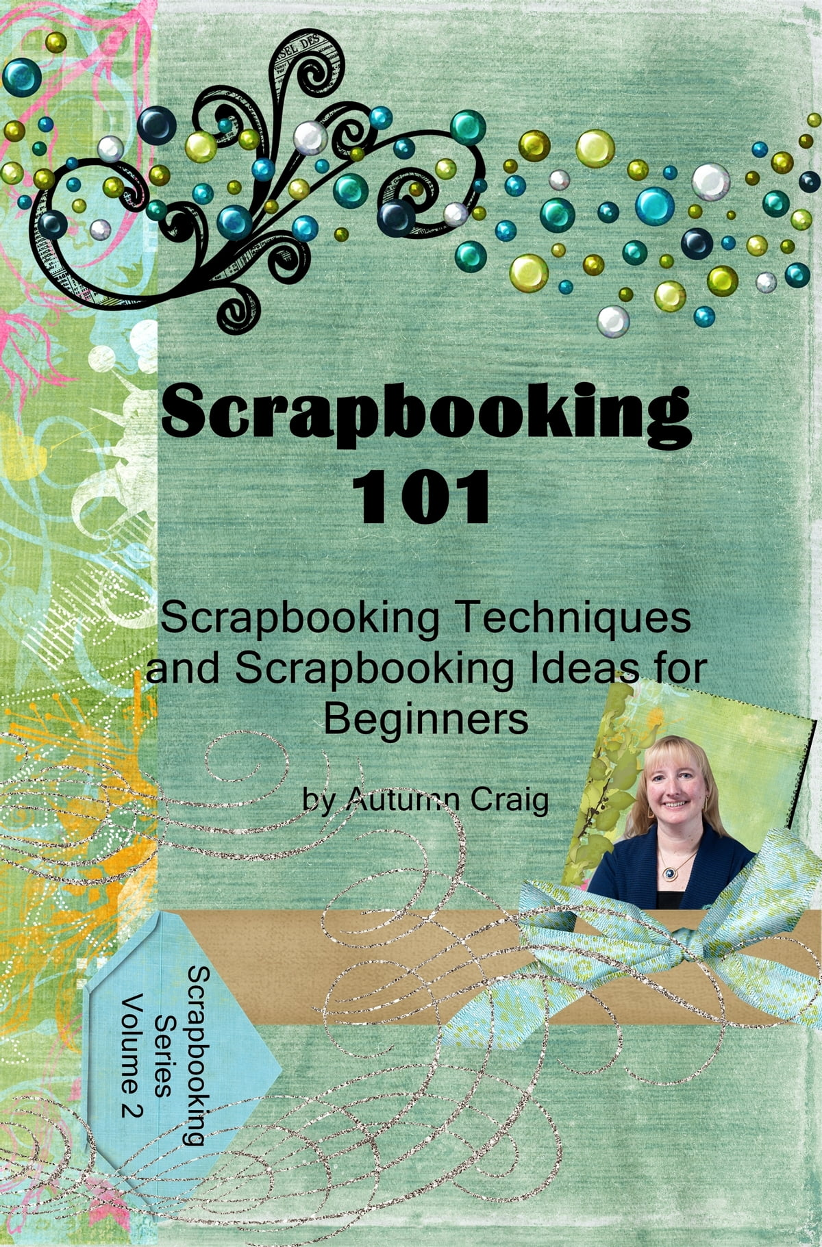 Scrapbooking 101 Scrapbooking Techniques And Scrapbooking Ideas For