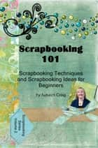 Scrapbooking 101- Scrapbooking Techniques and Scrapbooking Ideas for Beginners ekitaplar by Autumn Craig