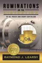 Ruminations on the Distortion of Oil Prices and Crony Capitalism - Selected Writings ebook by Raymond J. Learsy