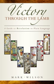 Victory through the Lamb - A Guide to Revelation in Plain Language ebook by Mark Wilson