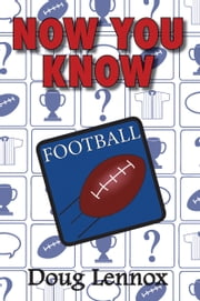 Now You Know Football ebook by Doug Lennox