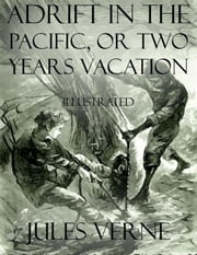 Adrift In the Pacific, or Two Years Vacation: Illustrated ebook by AA. VV.