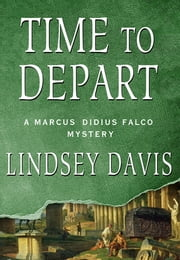 Time to Depart - A Marcus Didius Falco Mystery ebook by Lindsey Davis