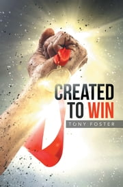 Created To Win ebook by Tony Foster