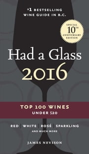 Had A Glass 2016 - Top 100 Wines Under $20 ebook by James Nevison