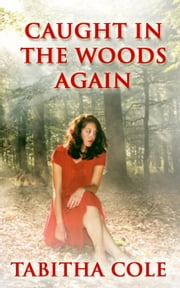 Caught In The Woods Again (M/M/F Menage, Multiple Partner, DP, Public Exhibitionist Stranger Sex, Extreme Erotica) Ebook di Tabitha Cole