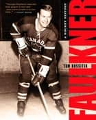 Faulkner: A Hockey History ebook by Rossiter Tom