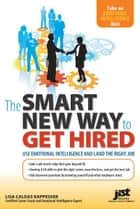 The Smart New Way to Get Hired ebook by Kappesser