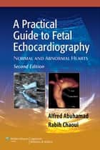A Practical Guide to Fetal Echocardiography ebook by Alfred Z. Abuhamad,Rabih Chaoui