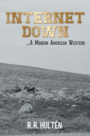 Internet Down ...A Modern American Western ebook by R. R. Hultén
