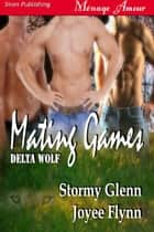 Mating Games ebook by Stormy Glenn Joyee Flynn