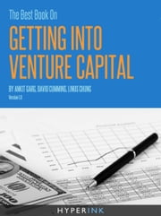 The Best Book On Getting Into Venture Capital ebook by Ankit Garg,David Cummins,Linus Chung