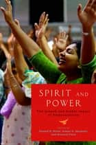 Spirit and Power - The Growth and Global Impact of Pentecostalism ebook by Donald E. Miller, Kimon H. Sargeant, Richard Flory