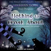 Nothing To Croak About audiobook by Leighann Dobbs, Traci Douglass