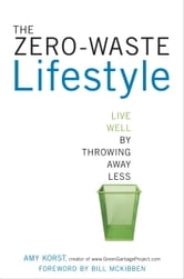 The Zero-Waste Lifestyle - Live Well by Throwing Away Less ebook by Amy Korst