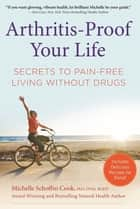 Arthritis-Proof Your Life - Secrets to Pain-Free Living Without Drugs ebook by Michelle Schoffro Cook