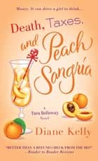 Death, Taxes, and Peach Sangria ebook by Diane Kelly