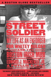 Street Soldier - My Life as an Enforcer for Whitey Bulger and the Boston Irish Mob ebook by Edward Mackenzie, Jr.,Phyllis Karas