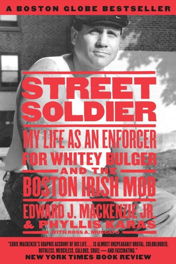 Street Soldier - My Life as an Enforcer for Whitey Bulger and the Boston Irish Mob ebook by Phyllis Karas,Edward Mackenzie, Jr.