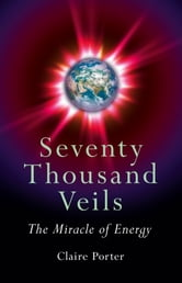 Seventy Thousand Veils: The Miracle Of ebook by Claire Porter