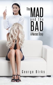 The Mad and the Bad - A Nurses Story ebook by George Birks