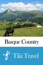 Basque Country (Spain) Travel Guide - Tiki Travel ebook by Tiki Travel