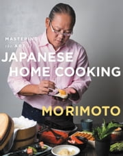 Mastering the Art of Japanese Home Cooking ebook by Masaharu Morimoto