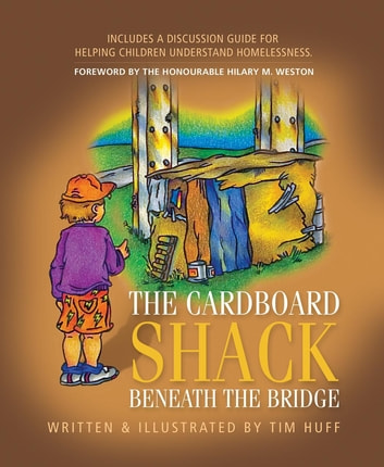 The Cardboard Shack Beneath The Bridge - Helping Children Understand Homelessness ebook by Tim J Huff