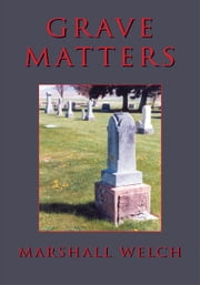 Grave Matters ebook by Marshall Welch