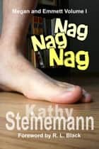 Nag Nag Nag: Megan and Emmett Volume I ebook by Kathy Steinemann