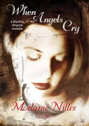 When Angels Cry (Starfire Angels Series) ebook by Melanie Nilles