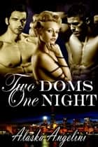 Two Doms, One Night ebook by Alaska Angelini