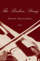 The Broken String - Poems ebook by Grace Schulman