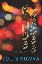 Kings Cross - A Biography ebook by Louis Nowra