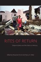 Rites of Return - Diaspora Poetics and the Politics of Memory ebook by Marianne Hirsch, Nancy K. Miller