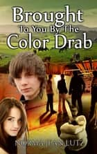 Brought To You By The Color Drab ebook by Norma Jean Lutz