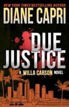 Due Justice - A Judge Willa Carson Thriller ebook by Diane Capri